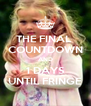 THE FINAL  COUNTDOWN AND 1 DAYS UNTIL FRINGE - Personalised Poster A4 size