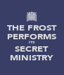 THE FROST PERFORMS ITS SECRET MINISTRY - Personalised Poster A4 size