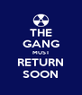 THE GANG MUST RETURN SOON - Personalised Poster A4 size