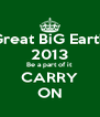 The Great BiG Earth DiG 2013 Be a part of it CARRY ON - Personalised Poster A4 size