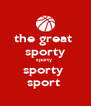 the great  sporty sporty  sporty  sport  - Personalised Poster A4 size