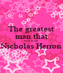 The greatest man that ever lived Nicholas Herron  - Personalised Poster A4 size