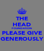 THE HEAD FOUNDATION PLEASE GIVE GENEROUSLY - Personalised Poster A4 size