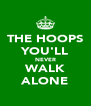 THE HOOPS YOU'LL NEVER WALK ALONE - Personalised Poster A4 size