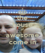the house of awesome come in - Personalised Poster A4 size