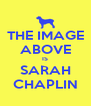 THE IMAGE ABOVE IS SARAH CHAPLIN - Personalised Poster A4 size