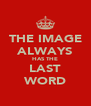 THE IMAGE ALWAYS HAS THE LAST WORD - Personalised Poster A4 size