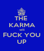 THE  KARMA will FUCK YOU UP - Personalised Poster A4 size