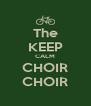 The KEEP CALM CHOIR CHOIR - Personalised Poster A4 size