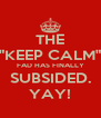 """THE """"KEEP CALM"""" FAD HAS FINALLY SUBSIDED. YAY! - Personalised Poster A4 size"""
