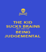 THE KID SUCKS BRAINS NOT THAT I'M BEING JUDGEMENTAL - Personalised Poster A4 size
