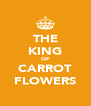 THE KING OF CARROT FLOWERS - Personalised Poster A4 size
