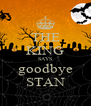 THE KING SAYS goodbye STAN - Personalised Poster A4 size