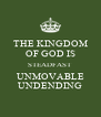 THE KINGDOM OF GOD IS STEADFAST UNMOVABLE UNDENDING - Personalised Poster A4 size