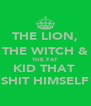 THE LION, THE WITCH & THE FAT  KID THAT  SHIT HIMSELF - Personalised Poster A4 size