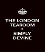 THE LONDON TEAROOM IS SIMPLY DEVINE - Personalised Poster A4 size