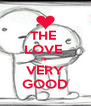 THE  LOVE  IS  VERY GOOD - Personalised Poster A4 size