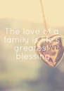 The love of a family is life's greatest  blessing - Personalised Poster A4 size