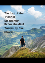 The lust of the  Flesh is Sin and with Riches the dévil Tempts by foul Means  - Personalised Poster A4 size