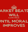 THE MARKET BEATDOWN WILL CONTINUE UNTIL MORALE IMPROVES - Personalised Poster A4 size