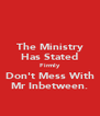The Ministry Has Stated Firmly Don't Mess With Mr Inbetween. - Personalised Poster A4 size