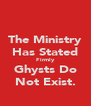 The Ministry Has Stated Firmly Ghysts Do Not Exist. - Personalised Poster A4 size