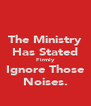 The Ministry Has Stated Firmly Ignore Those Noises. - Personalised Poster A4 size