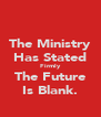 The Ministry Has Stated Firmly The Future Is Blank. - Personalised Poster A4 size