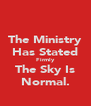 The Ministry Has Stated Firmly The Sky Is Normal. - Personalised Poster A4 size