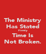The Ministry Has Stated Firmly Time Is Not Broken. - Personalised Poster A4 size