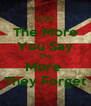 The More You Say The More  They Forget - Personalised Poster A4 size