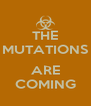 THE MUTATIONS  ARE COMING - Personalised Poster A4 size