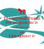 The national Exams No religion for it I am muslim so I am against it - Personalised Poster A4 size