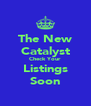 The New Catalyst Check Your Listings Soon - Personalised Poster A4 size