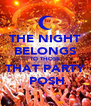 THE NIGHT BELONGS TO THOSE THAT PARTY  POSH - Personalised Poster A4 size