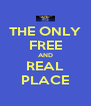 THE ONLY FREE AND REAL PLACE - Personalised Poster A4 size