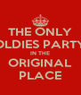 THE ONLY OLDIES PARTY IN THE ORIGINAL PLACE - Personalised Poster A4 size