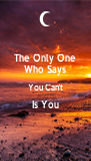 The Only One Who Says You Can't Is You  - Personalised Poster A4 size