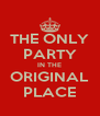 THE ONLY PARTY IN THE ORIGINAL PLACE - Personalised Poster A4 size