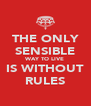THE ONLY SENSIBLE WAY TO LIVE IS WITHOUT RULES - Personalised Poster A4 size