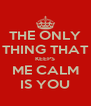 THE ONLY THING THAT KEEPS ME CALM IS YOU - Personalised Poster A4 size