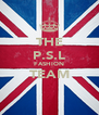THE P.S.L FASHION TEAM  - Personalised Poster A4 size