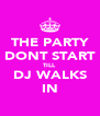 THE PARTY DONT START TILL DJ WALKS IN - Personalised Poster A4 size