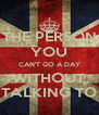 THE PERSON YOU CAN'T GO A DAY WITHOUT TALKING TO - Personalised Poster A4 size