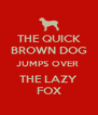 THE QUICK BROWN DOG JUMPS OVER  THE LAZY FOX - Personalised Poster A4 size