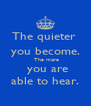 The quieter  you become.  The more  you are able to hear. - Personalised Poster A4 size