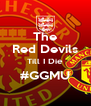 The Red Devils Till I Die #GGMU  - Personalised Poster A4 size