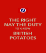 THE RIGHT NAY THE DUTY TO GROW BRITISH POTATOES - Personalised Poster A4 size