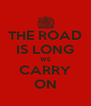 THE ROAD IS LONG WE CARRY ON - Personalised Poster A4 size