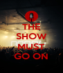 THE SHOW  MUST GO ON - Personalised Poster A4 size